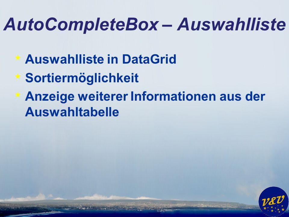 AutoCompleteBox – Auswahlliste * Auswahlliste in DataGrid * Sortiermöglichkeit * Anzeige weiterer Informationen aus der Auswahltabelle