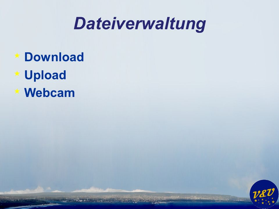 Dateiverwaltung * Download * Upload * Webcam