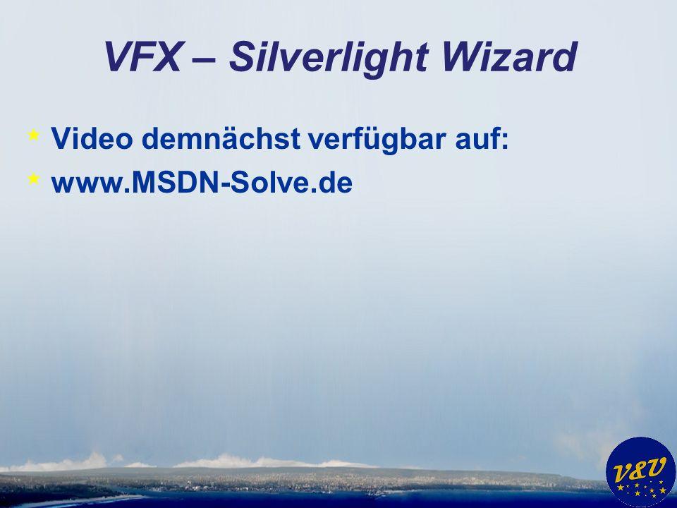 VFX – Silverlight Wizard * Video demnächst verfügbar auf: * www.MSDN-Solve.de