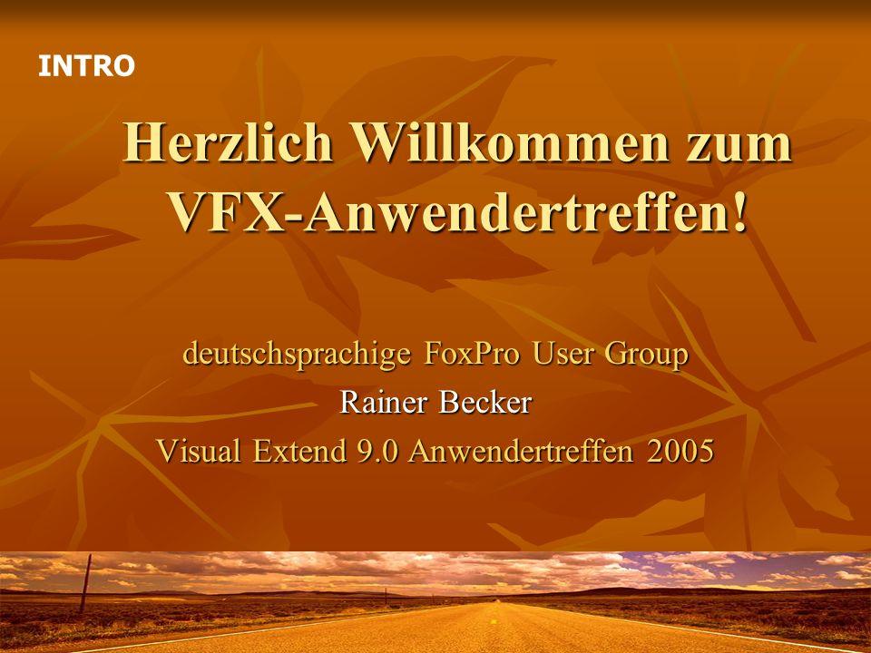 Herzlich Willkommen zum VFX-Anwendertreffen! deutschsprachige FoxPro User Group Rainer Becker Visual Extend 9.0 Anwendertreffen 2005 INTRO