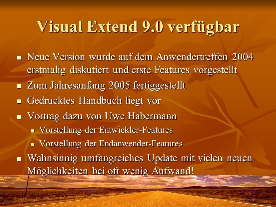 Visual Extend 9.0 verfügbar Neue Version wurde auf dem Anwendertreffen 2004 erstmalig diskutiert und erste Features vorgestellt Neue Version wurde auf