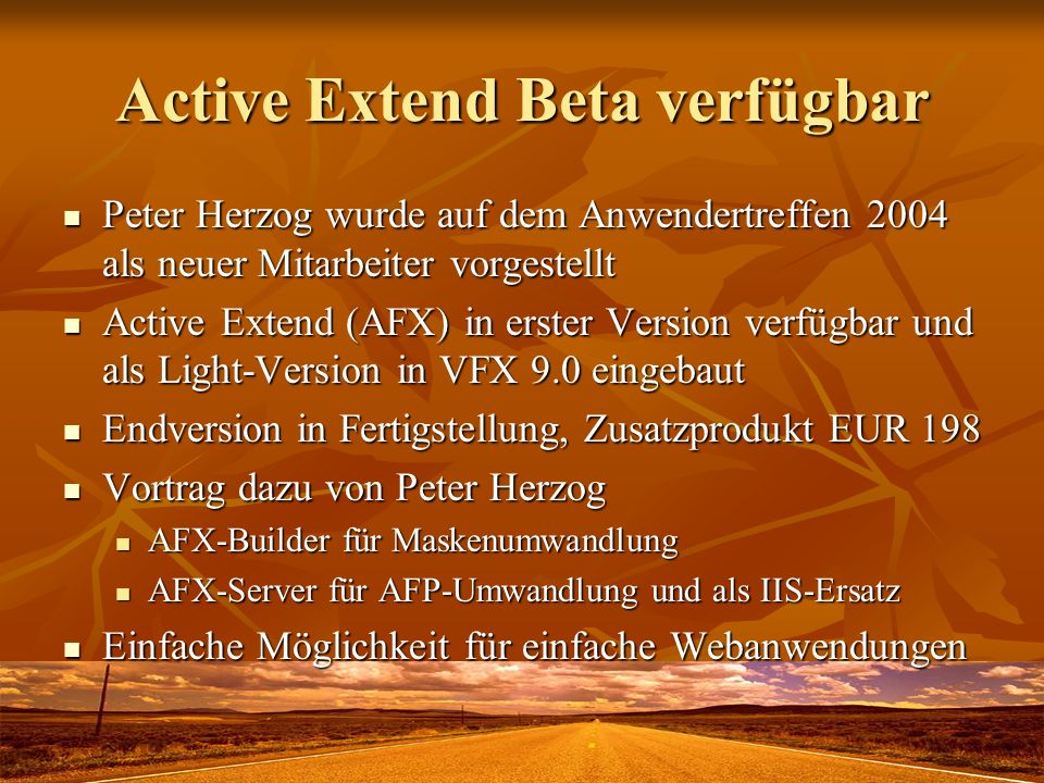 Active Extend Beta verfügbar Peter Herzog wurde auf dem Anwendertreffen 2004 als neuer Mitarbeiter vorgestellt Peter Herzog wurde auf dem Anwendertref