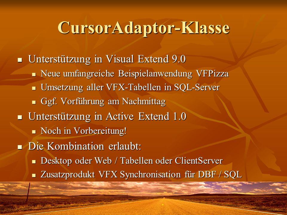 CursorAdaptor-Klasse Unterstützung in Visual Extend 9.0 Unterstützung in Visual Extend 9.0 Neue umfangreiche Beispielanwendung VFPizza Neue umfangreic