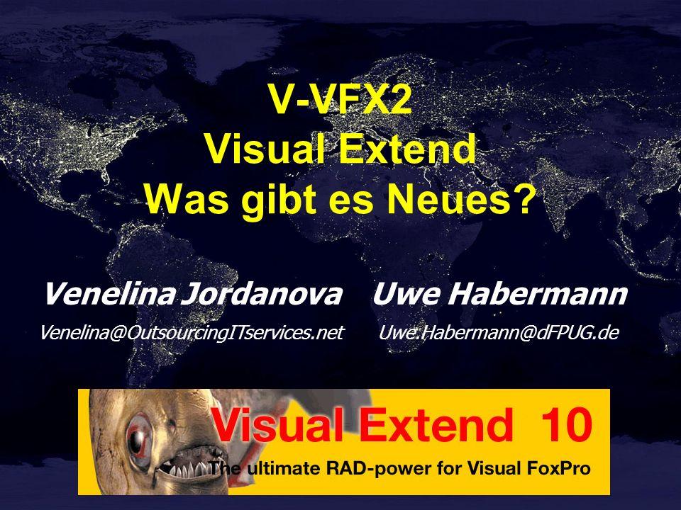 Venelina Jordanova Venelina@OutsourcingITservices.net Uwe Habermann Uwe.Habermann@dFPUG.de V-VFX2 Visual Extend Was gibt es Neues