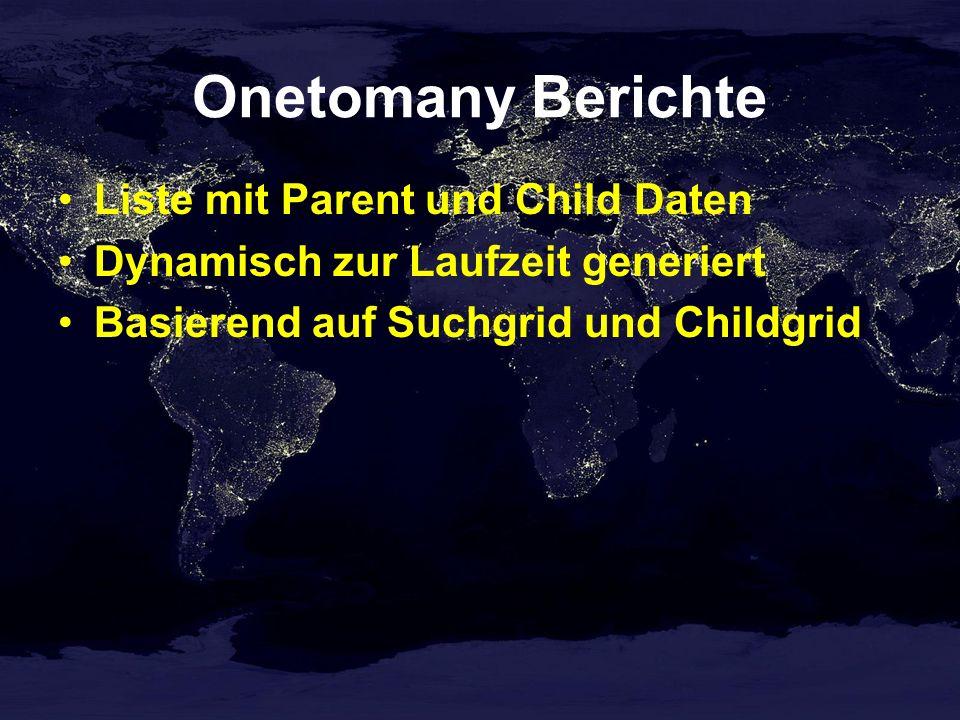 Onetomany Berichte Liste mit Parent und Child Daten Dynamisch zur Laufzeit generiert Basierend auf Suchgrid und Childgrid