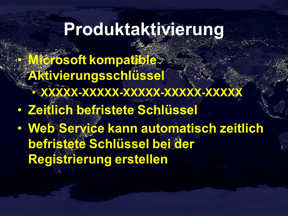 Produktaktivierung Microsoft kompatible Aktivierungsschlüssel XXXXX-XXXXX-XXXXX-XXXXX-XXXXX Zeitlich befristete Schlüssel Web Service kann automatisch zeitlich befristete Schlüssel bei der Registrierung erstellen