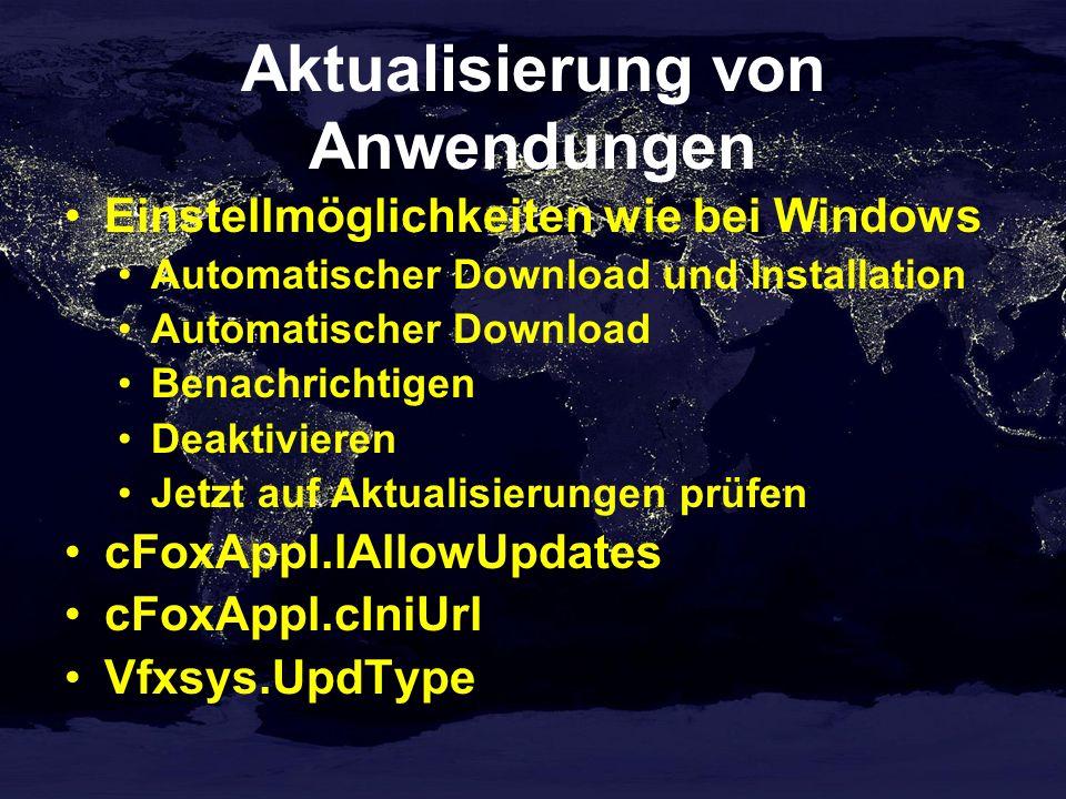 Aktualisierung von Anwendungen Einstellmöglichkeiten wie bei Windows Automatischer Download und Installation Automatischer Download Benachrichtigen Deaktivieren Jetzt auf Aktualisierungen prüfen cFoxAppl.lAllowUpdates cFoxAppl.cIniUrl Vfxsys.UpdType