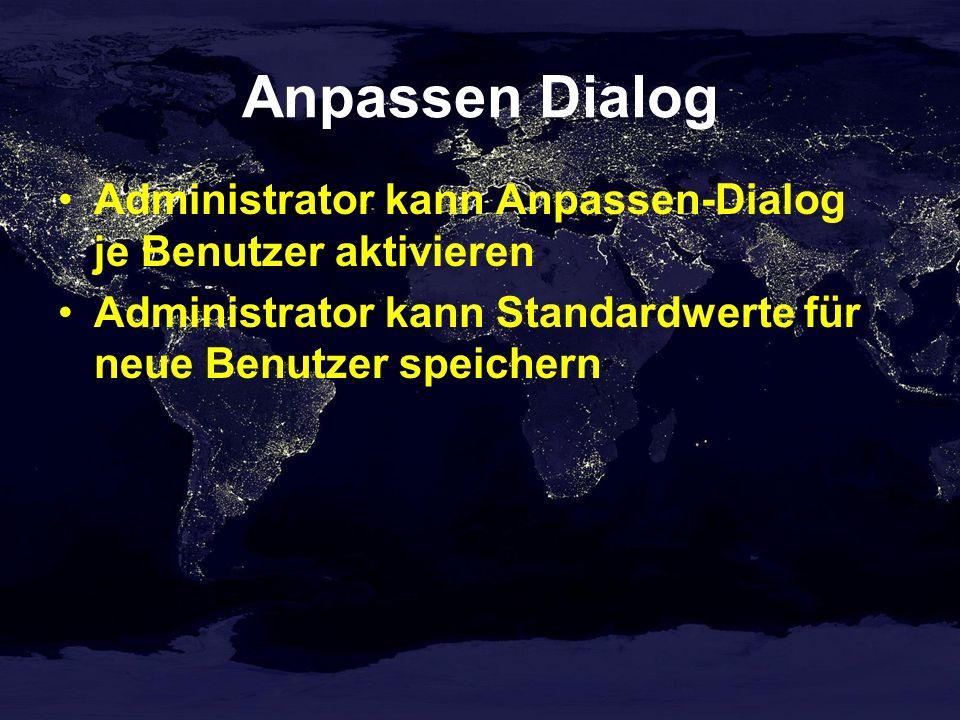 Anpassen Dialog Administrator kann Anpassen-Dialog je Benutzer aktivieren Administrator kann Standardwerte für neue Benutzer speichern