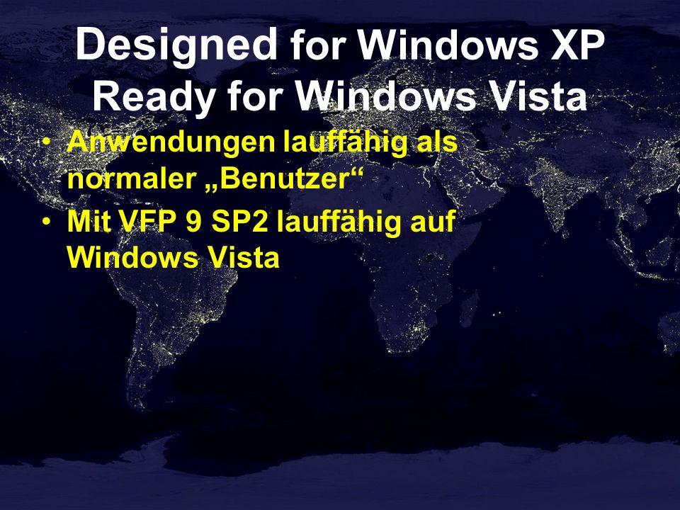 Designed for Windows XP Ready for Windows Vista Anwendungen lauffähig als normaler Benutzer Mit VFP 9 SP2 lauffähig auf Windows Vista