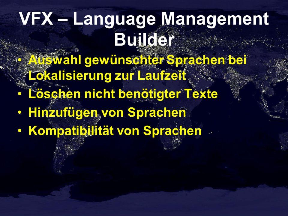 VFX – Language Management Builder Auswahl gewünschter Sprachen bei Lokalisierung zur Laufzeit Löschen nicht benötigter Texte Hinzufügen von Sprachen Kompatibilität von Sprachen