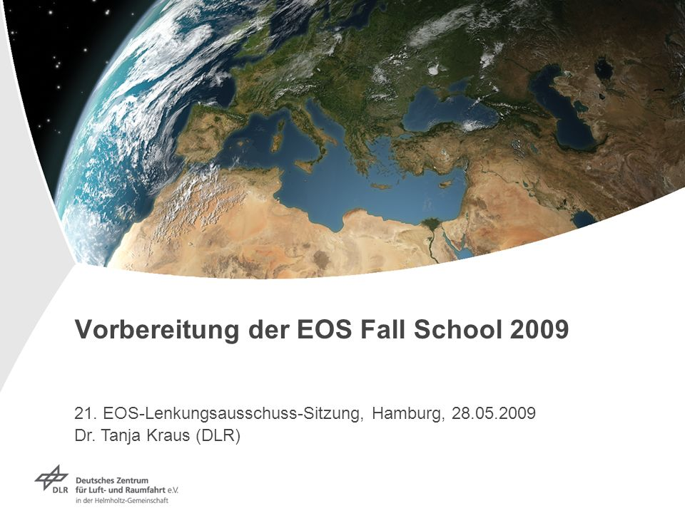 Vorbereitung der EOS Fall School 2009 21. EOS-Lenkungsausschuss-Sitzung, Hamburg, 28.05.2009 Dr.