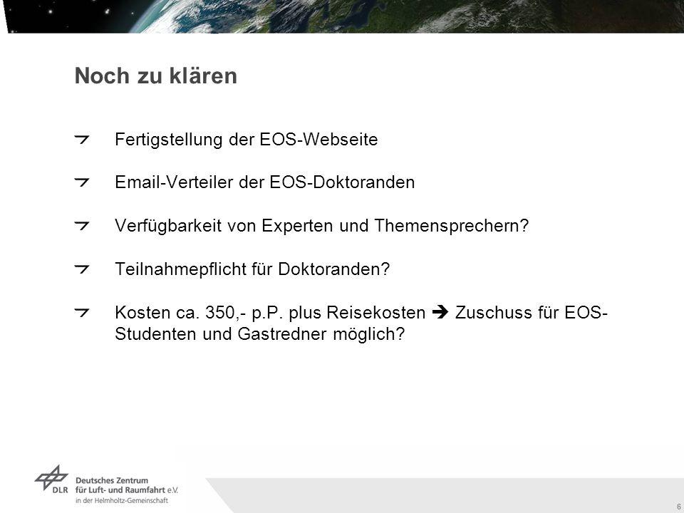 6 Noch zu klären Fertigstellung der EOS-Webseite Email-Verteiler der EOS-Doktoranden Verfügbarkeit von Experten und Themensprechern.