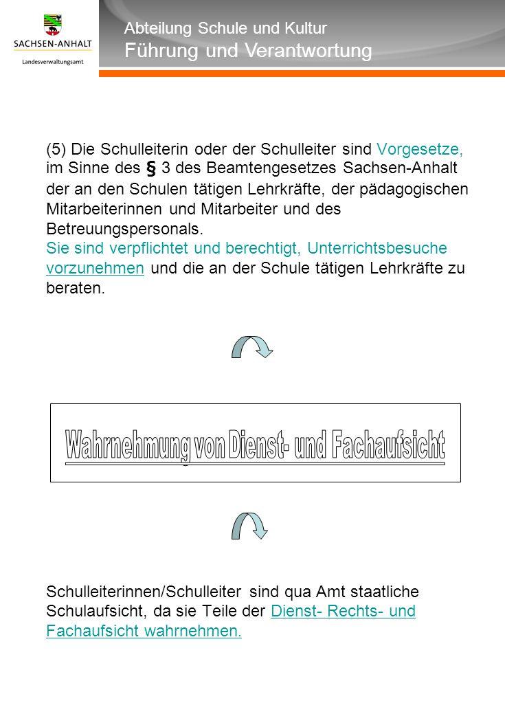 Abteilung Schule und Kultur Führung und Verantwortung (5) Die Schulleiterin oder der Schulleiter sind Vorgesetze, im Sinne des § 3 des Beamtengesetzes Sachsen-Anhalt der an den Schulen tätigen Lehrkräfte, der pädagogischen Mitarbeiterinnen und Mitarbeiter und des Betreuungspersonals.