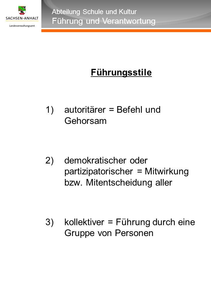 Abteilung Schule und Kultur Führung und Verantwortung Führungsstile 1)autoritärer = Befehl und Gehorsam 2)demokratischer oder partizipatorischer = Mitwirkung bzw.
