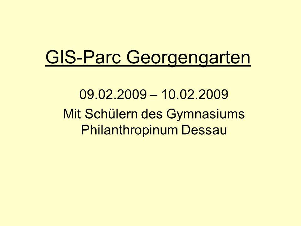 GIS-Parc Georgengarten 09.02.2009 – 10.02.2009 Mit Schülern des Gymnasiums Philanthropinum Dessau