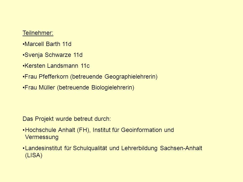 Teilnehmer: Marcell Barth 11d Svenja Schwarze 11d Kersten Landsmann 11c Frau Pfefferkorn (betreuende Geographielehrerin) Frau Müller (betreuende Biolo