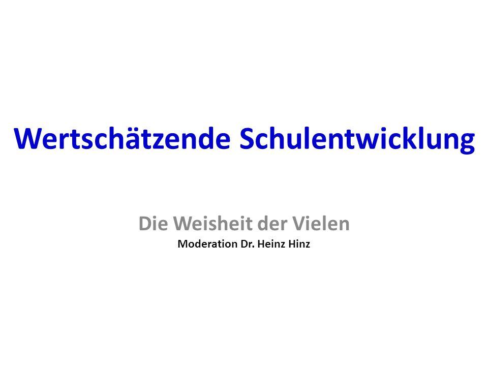 Wertschätzende Schulentwicklung Die Weisheit der Vielen Moderation Dr. Heinz Hinz