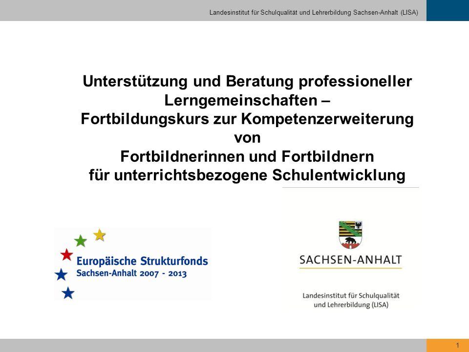 Landesinstitut für Schulqualität und Lehrerbildung Sachsen-Anhalt (LISA) 12 Fortbildungskurs für neue Multiplikatoren - Qualifizierungsphase - Dauer/Umfang: 6 Veranstaltungen, zumeist in der unterrichts- freien Zeit / ca.