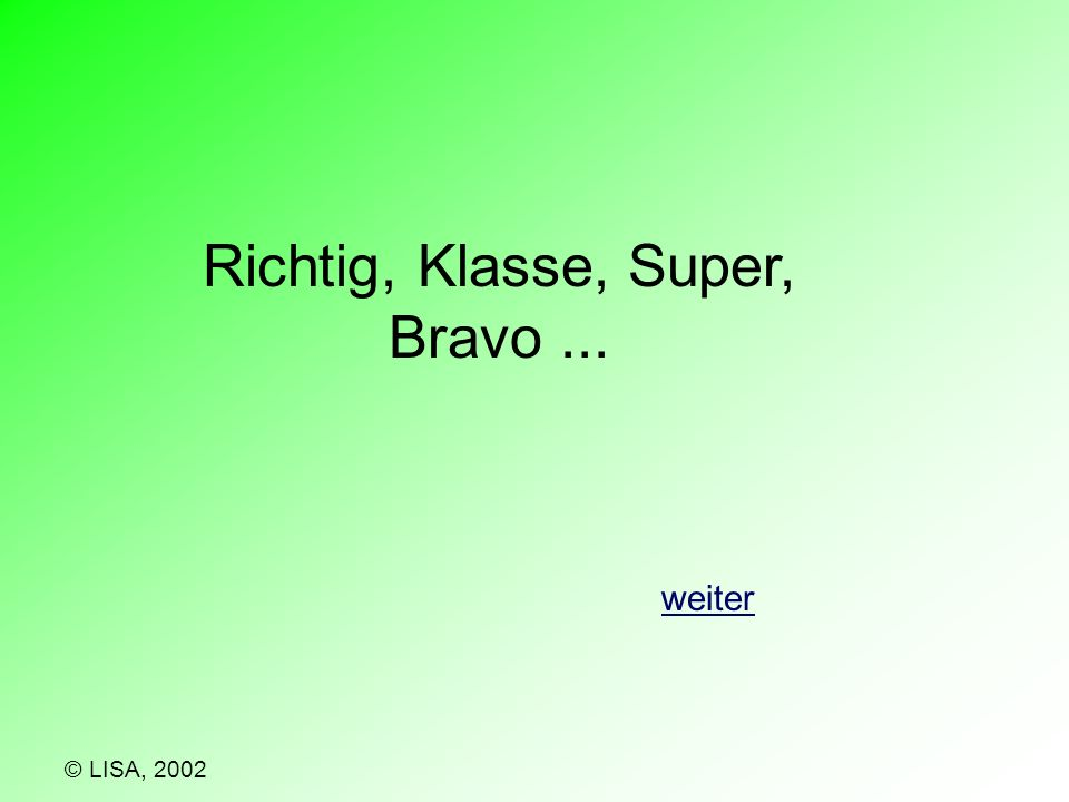 Richtig, Klasse, Super, Bravo... weiter © LISA, 2002