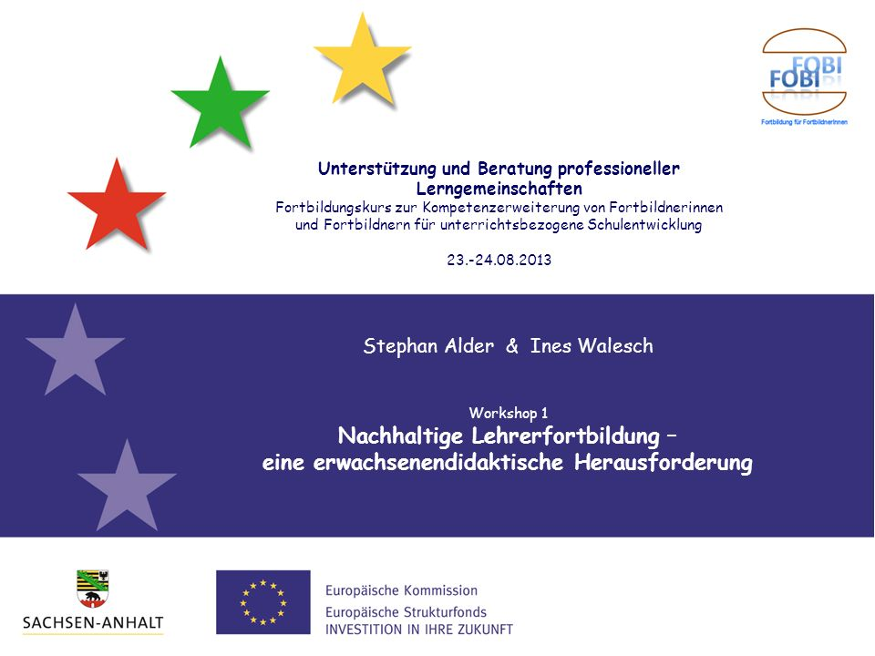 Stephan Alder & Ines Walesch Workshop 1 Nachhaltige Lehrerfortbildung – eine erwachsenendidaktische Herausforderung Unterstützung und Beratung profess
