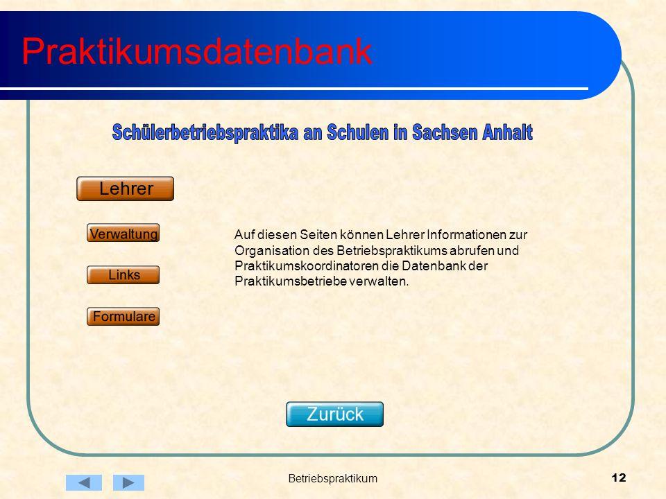 Betriebspraktikum12 Praktikumsdatenbank Auf diesen Seiten können Lehrer Informationen zur Organisation des Betriebspraktikums abrufen und Praktikumskoordinatoren die Datenbank der Praktikumsbetriebe verwalten.