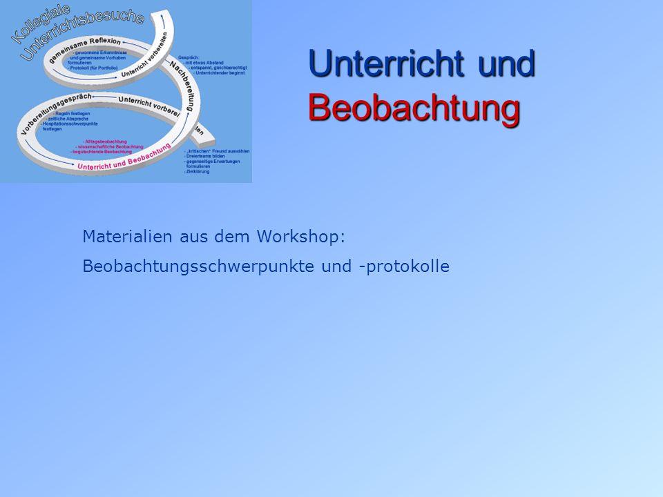Unterricht und Beobachtung Materialien aus dem Workshop: Beobachtungsschwerpunkte und -protokolle