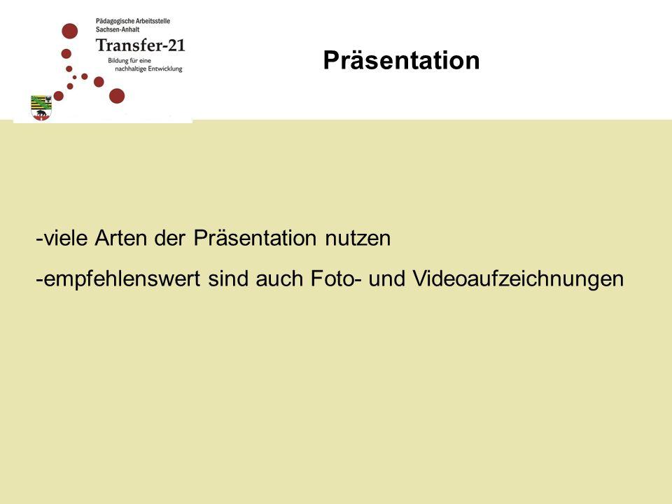Präsentation -viele Arten der Präsentation nutzen -empfehlenswert sind auch Foto- und Videoaufzeichnungen