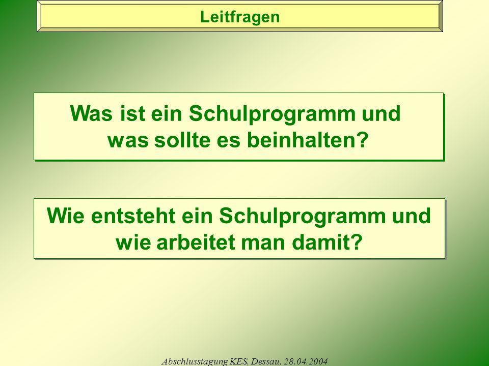 Abschlusstagung KES, Dessau, 28.04.2004 Wie entsteht ein Schulprogramm und wie arbeitet man damit.