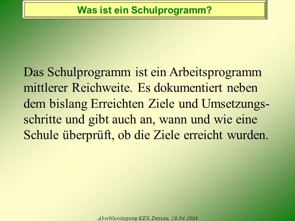 Abschlusstagung KES, Dessau, 28.04.2004 Was ist ein Schulprogramm.