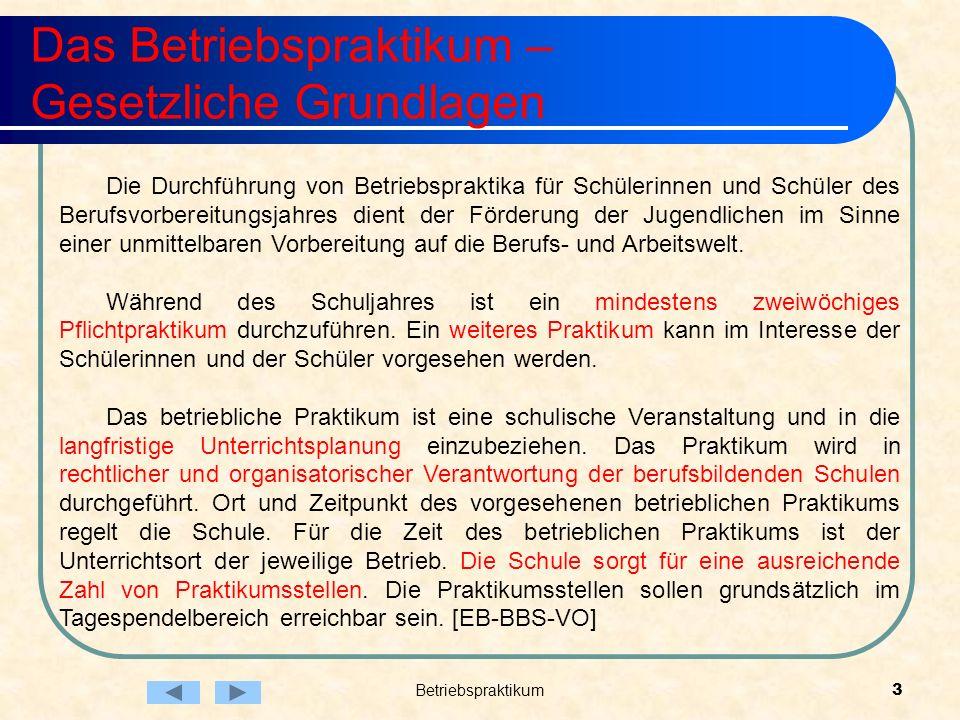 Betriebspraktikum3 Das Betriebspraktikum – Gesetzliche Grundlagen Die Durchführung von Betriebspraktika für Schülerinnen und Schüler des Berufsvorbere