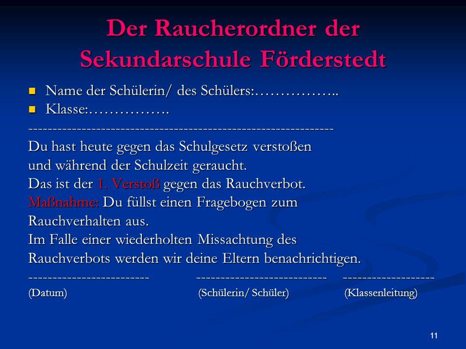 11 Der Raucherordner der Sekundarschule Förderstedt Name der Schülerin/ des Schülers:…………….. Name der Schülerin/ des Schülers:…………….. Klasse:……………. Kl