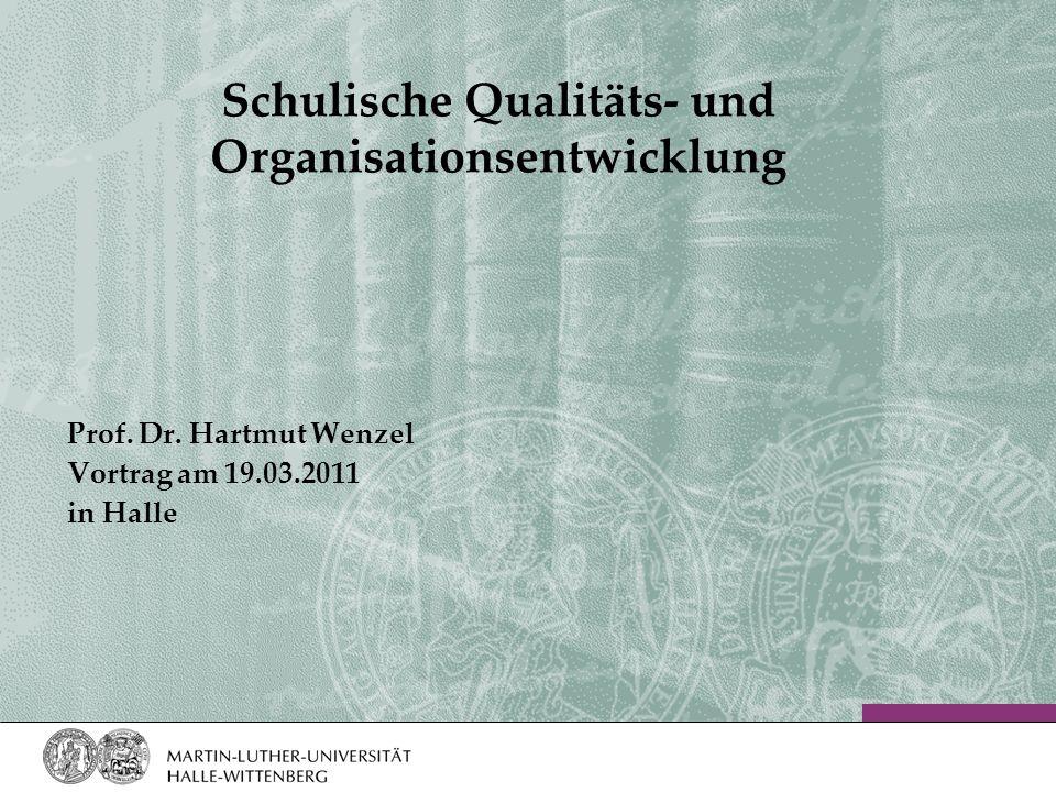 Schulische Qualitäts- und Organisationsentwicklung Prof. Dr. Hartmut Wenzel Vortrag am 19.03.2011 in Halle