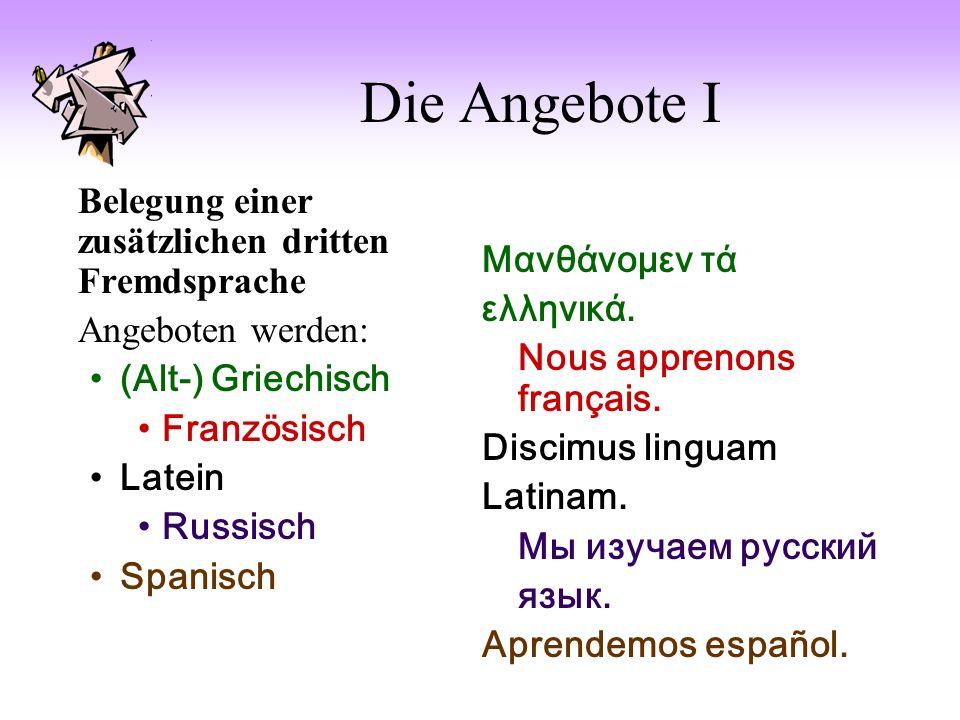 Die Angebote I Belegung einer zusätzlichen dritten Fremdsprache Angeboten werden: (Alt-) Griechisch Französisch Latein Russisch Spanisch Μανθάνομεν τά