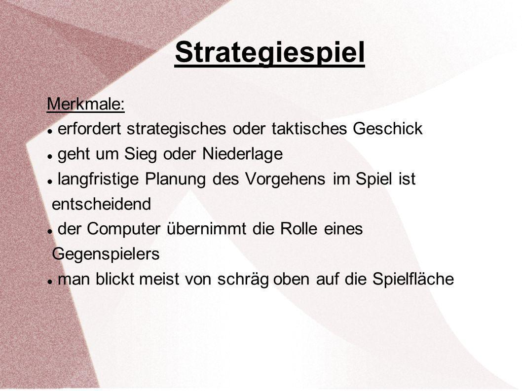Strategiespiel Merkmale: erfordert strategisches oder taktisches Geschick geht um Sieg oder Niederlage langfristige Planung des Vorgehens im Spiel ist