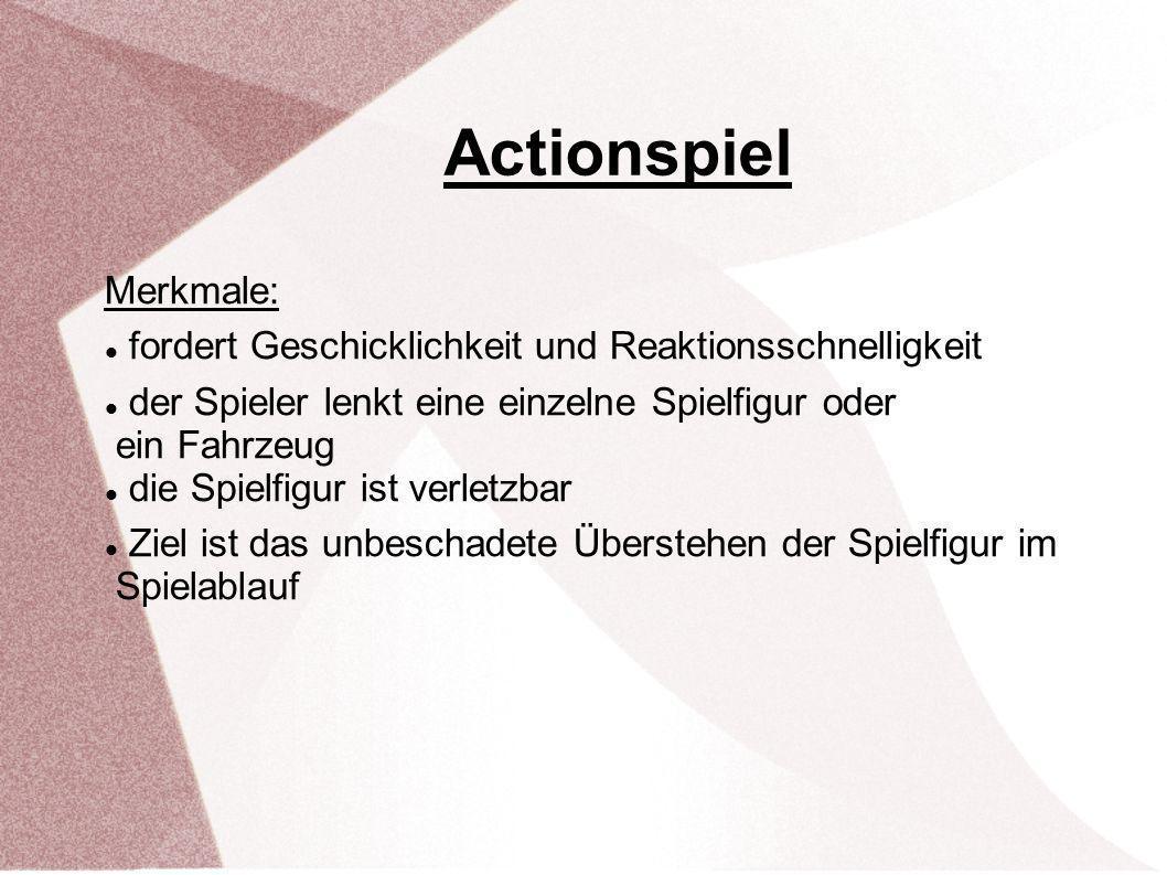 Actionspiel Merkmale: fordert Geschicklichkeit und Reaktionsschnelligkeit der Spieler lenkt eine einzelne Spielfigur oder ein Fahrzeug die Spielfigur