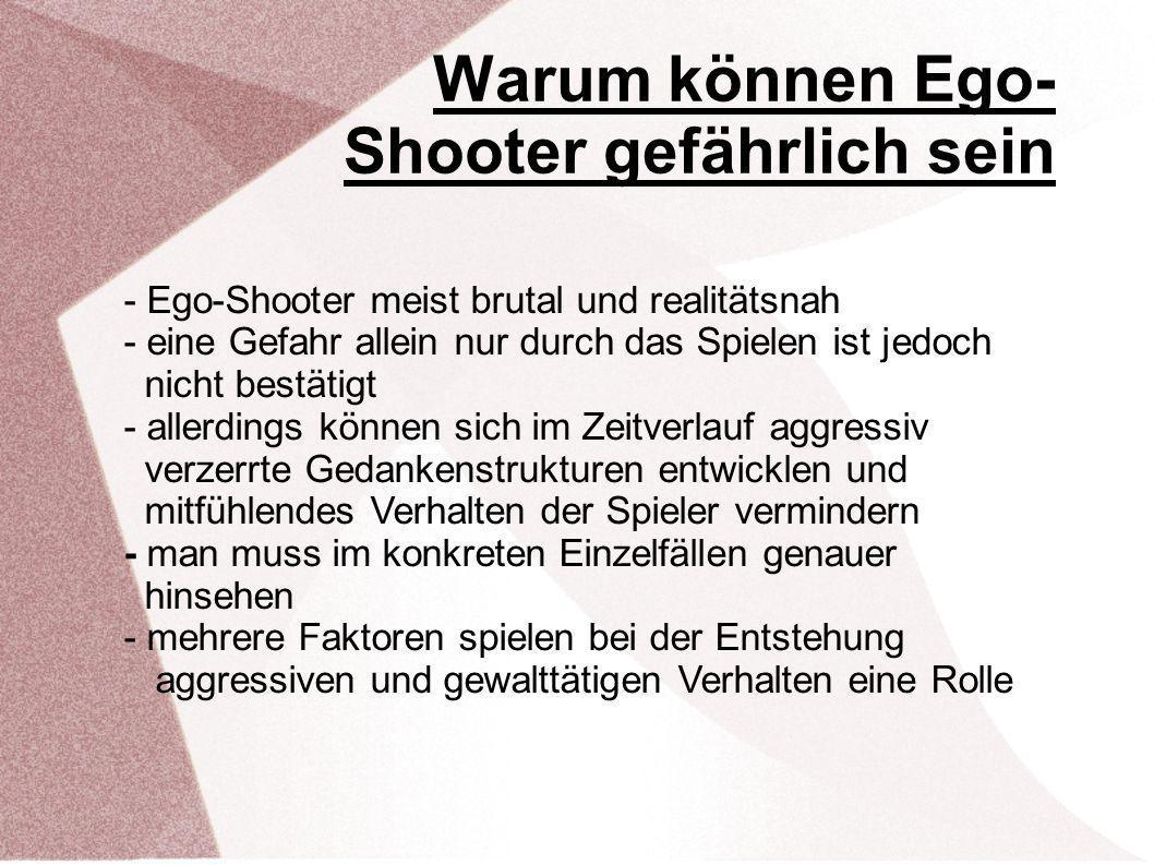 Warum können Ego- Shooter gefährlich sein - Ego-Shooter meist brutal und realitätsnah - eine Gefahr allein nur durch das Spielen ist jedoch nicht best