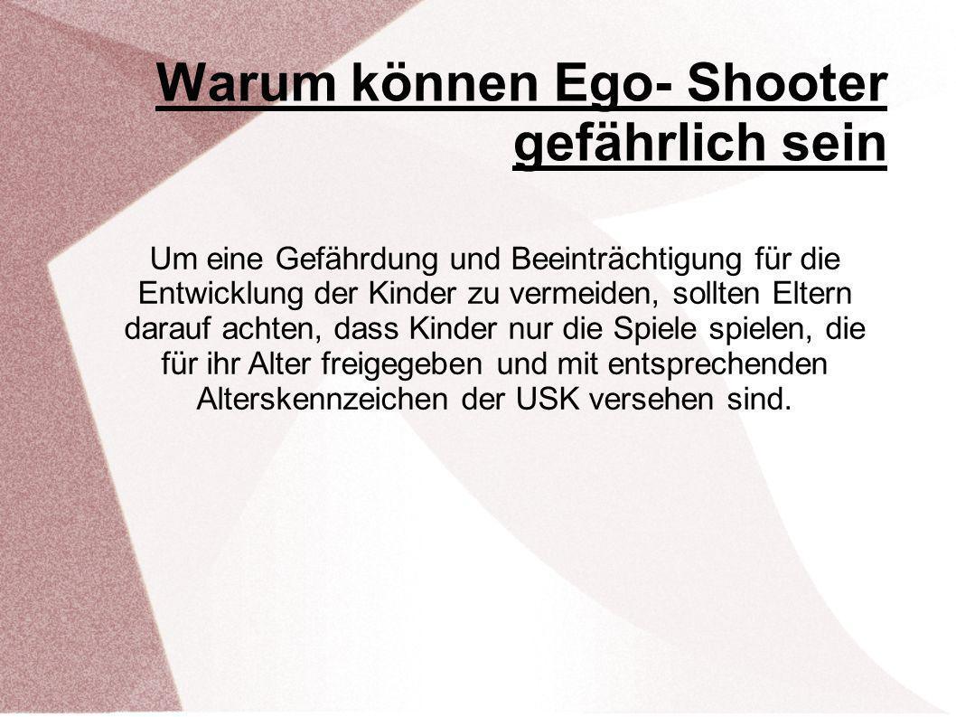 Warum können Ego- Shooter gefährlich sein Um eine Gefährdung und Beeinträchtigung für die Entwicklung der Kinder zu vermeiden, sollten Eltern darauf a