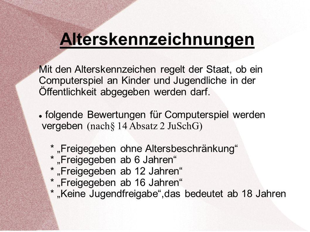 Mit den Alterskennzeichen regelt der Staat, ob ein Computerspiel an Kinder und Jugendliche in der Öffentlichkeit abgegeben werden darf. folgende Bewer