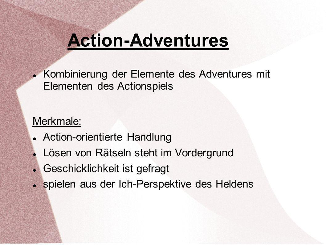 Kombinierung der Elemente des Adventures mit Elementen des Actionspiels Merkmale: Action-orientierte Handlung Lösen von Rätseln steht im Vordergrund Geschicklichkeit ist gefragt spielen aus der Ich-Perspektive des Heldens Action-Adventures