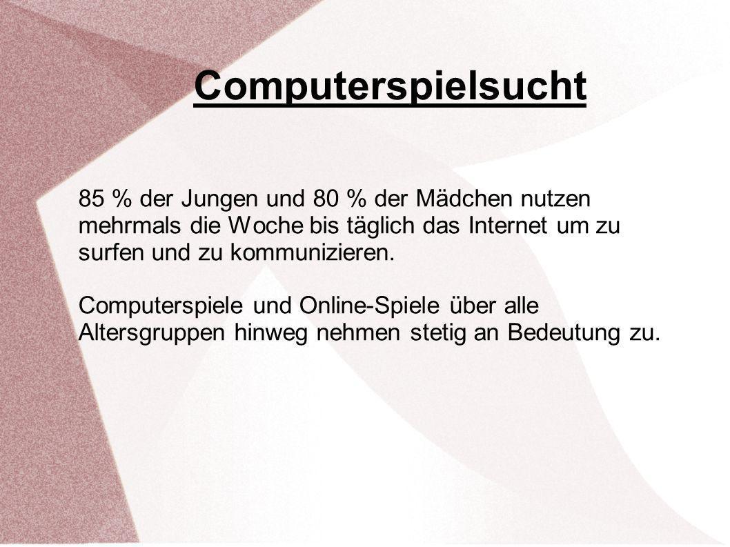 Computerspielsucht 85 % der Jungen und 80 % der Mädchen nutzen mehrmals die Woche bis täglich das Internet um zu surfen und zu kommunizieren. Computer