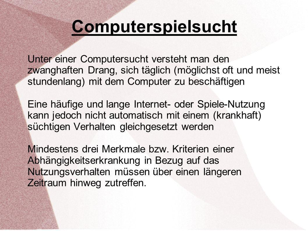 Unter einer Computersucht versteht man den zwanghaften Drang, sich täglich (möglichst oft und meist stundenlang) mit dem Computer zu beschäftigen Eine