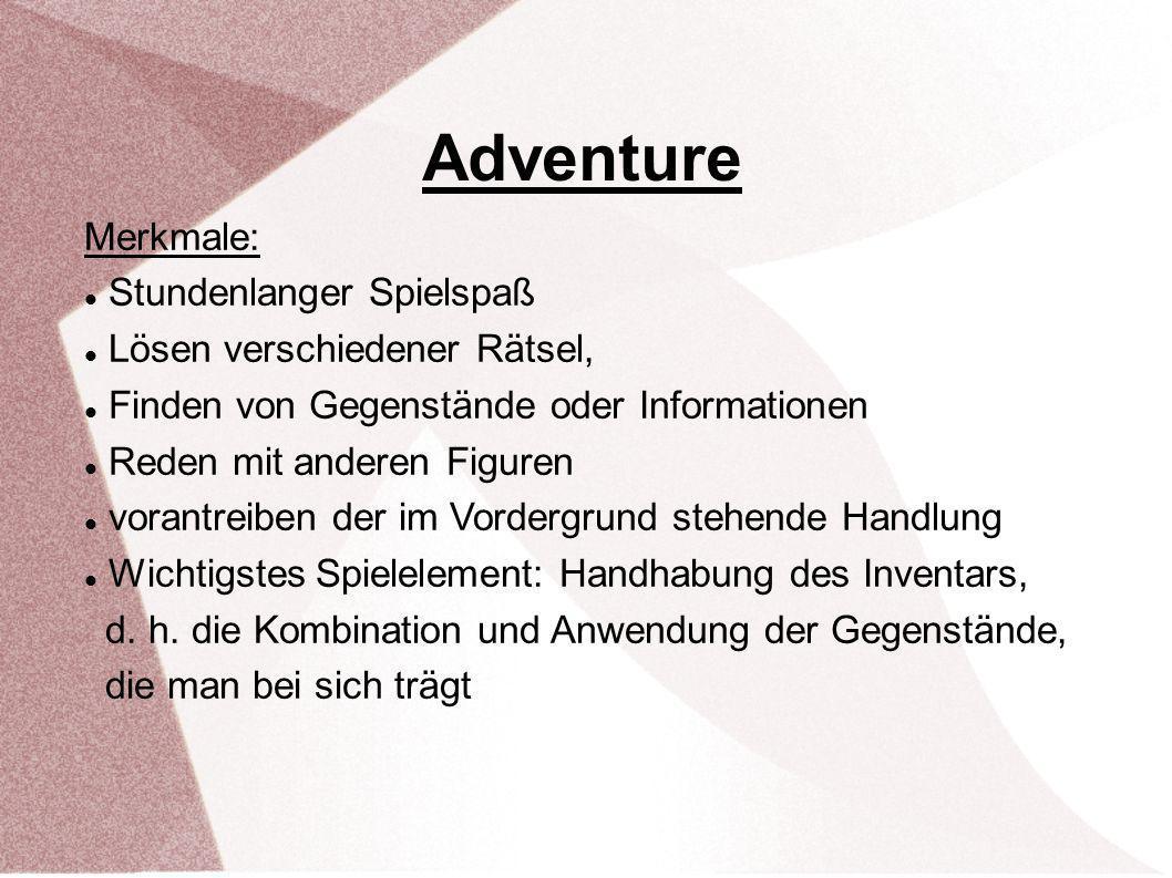 Adventure Merkmale: Stundenlanger Spielspaß Lösen verschiedener Rätsel, Finden von Gegenstände oder Informationen Reden mit anderen Figuren vorantreib