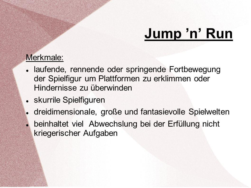 Jump n Run Merkmale: laufende, rennende oder springende Fortbewegung der Spielfigur um Plattformen zu erklimmen oder Hindernisse zu überwinden skurrile Spielfiguren dreidimensionale, große und fantasievolle Spielwelten beinhaltet viel Abwechslung bei der Erfüllung nicht kriegerischer Aufgaben