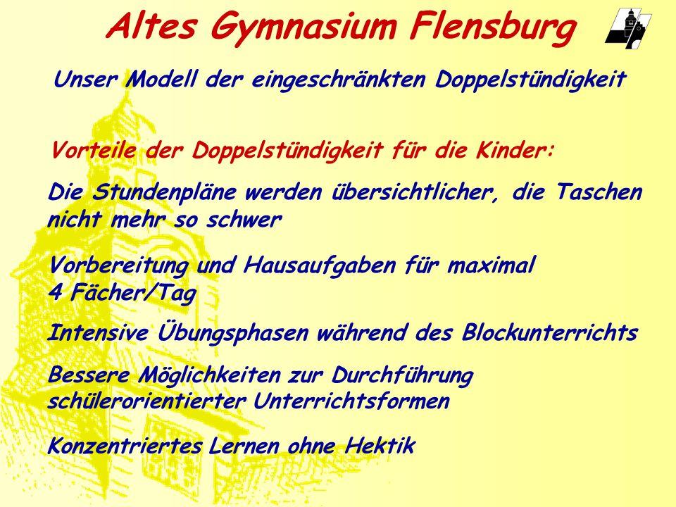 Altes Gymnasium Flensburg In den Fremdsprachen sind tägliche Übungsphasen notwendig, daher hier überwiegend einstündiger Unterricht Auflockerung des Unterrichts durch einstündigen Musik- und Sportunterricht.