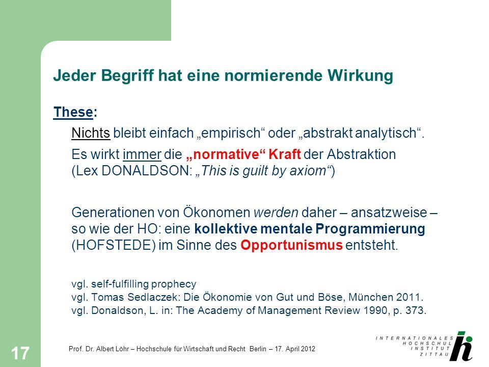 Prof. Dr. Albert Löhr – Hochschule für Wirtschaft und Recht Berlin – 17. April 2012 17 Jeder Begriff hat eine normierende Wirkung These: Nichts bleibt