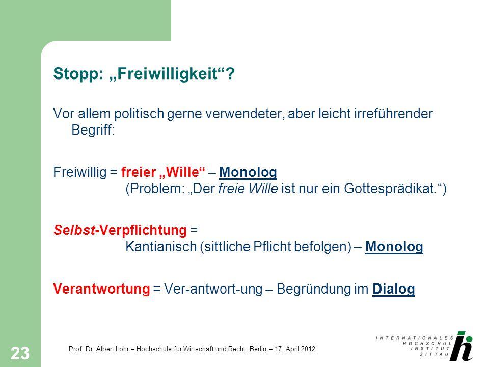 Prof. Dr. Albert Löhr – Hochschule für Wirtschaft und Recht Berlin – 17. April 2012 23 Stopp: Freiwilligkeit? Vor allem politisch gerne verwendeter, a