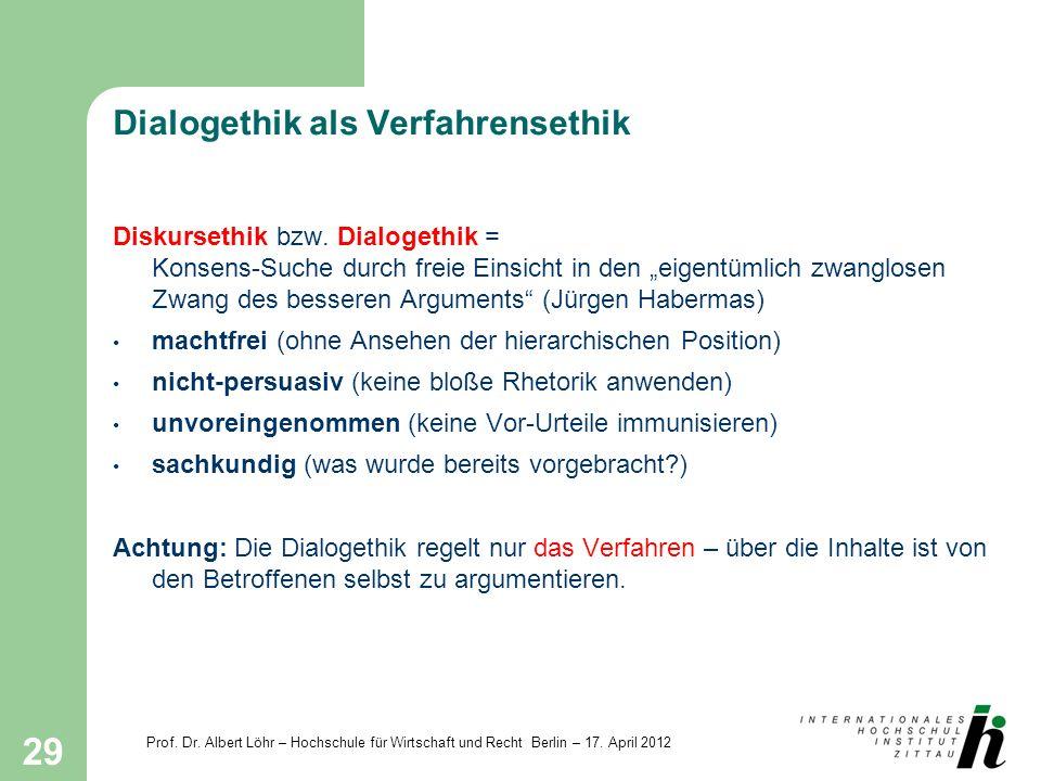 Prof. Dr. Albert Löhr – Hochschule für Wirtschaft und Recht Berlin – 17. April 2012 29 Dialogethik als Verfahrensethik Diskursethik bzw. Dialogethik =