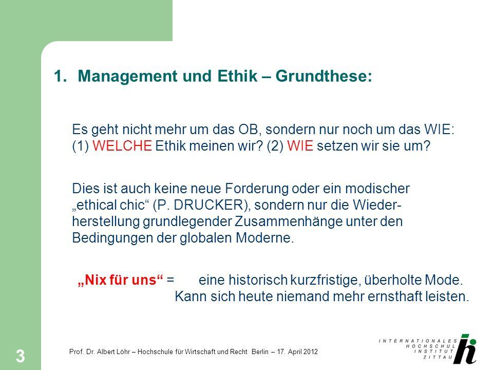 Prof. Dr. Albert Löhr – Hochschule für Wirtschaft und Recht Berlin – 17. April 2012 3 1.Management und Ethik – Grundthese: Es geht nicht mehr um das O