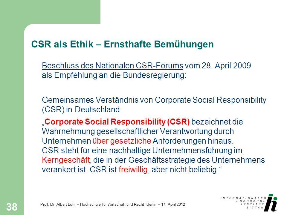 Prof. Dr. Albert Löhr – Hochschule für Wirtschaft und Recht Berlin – 17. April 2012 38 CSR als Ethik – Ernsthafte Bemühungen Beschluss des Nationalen