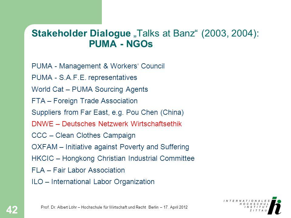 Prof. Dr. Albert Löhr – Hochschule für Wirtschaft und Recht Berlin – 17. April 2012 42 Stakeholder Dialogue Talks at Banz (2003, 2004): PUMA - NGOs PU